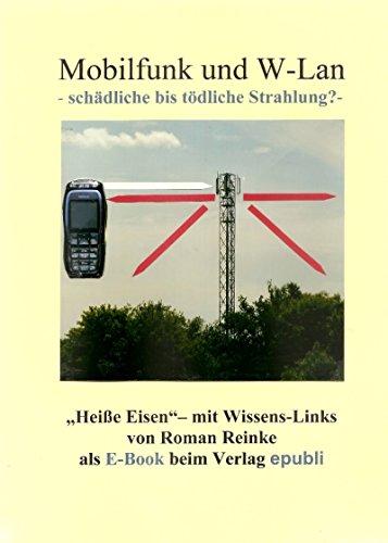 Mobilfunk und W-Lan: schädliche bis tödliche Strahlung? (German Edition)