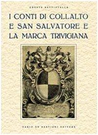 I conti di Collalto e San Salvatore e la marca trevigiana. Ristampa anastatica, Treviso 1929
