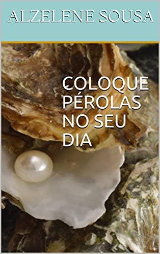COLOQUE PÉROLAS NO SEU DIA (Portuguese Edition)
