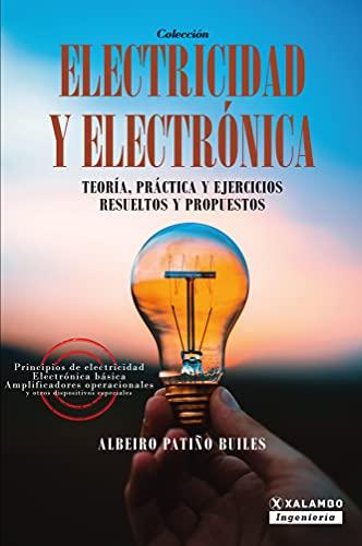 Electricidad y electrónica: Teoría, práctica, y ejercicios resueltos y propuestos