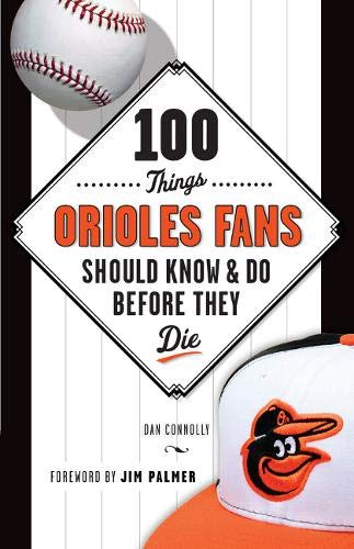 100 Things Orioles Fans Should Know & Do Before They Die (100 Things...Fans Should Know)