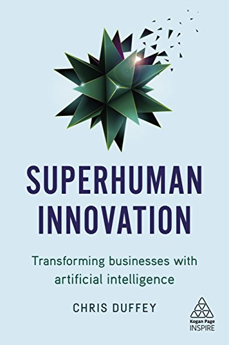 Superhuman Innovation: Transforming Business with Artificial Intelligence (Kogan Page Inspire)