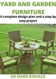 YARD AND GARDEN FURNITURE : A complete design plan and a step by step project (English Edition)
