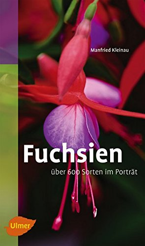 Fuchsien: Über 600 Sorten im Porträt (Katalogbuch)