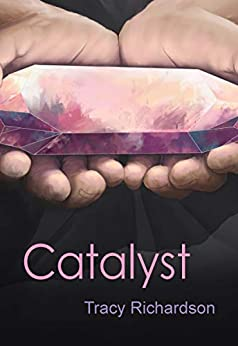 Catalyst (The Catalysts Book 2) by [Tracy Richardson]
