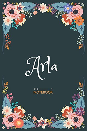 Arla - Notebook: Floral design, Personalized name journal Arla Birthday Gift For Women & Girl, Mom, Sister .. Lined Journal, 120 Pages, size 6 x 9