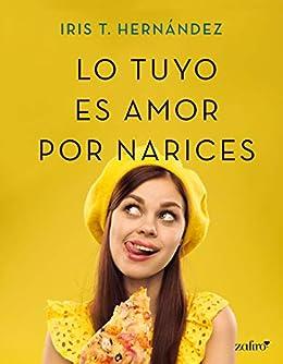 Lo tuyo es amor por narices (Spanish Edition) by [Iris T. Hernández]