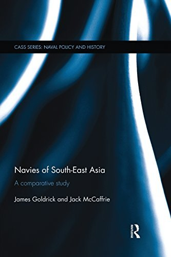 Navies of South-East Asia: A Comparative Study (Cass Series: Naval Policy and History) by James Goldrick Jack McCaffrie(2014-09-13)
