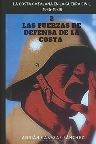 2. Las Fuerzas de Defensa de la Costa: La Costa Catalana en la Guerra Civil (1936-1939)