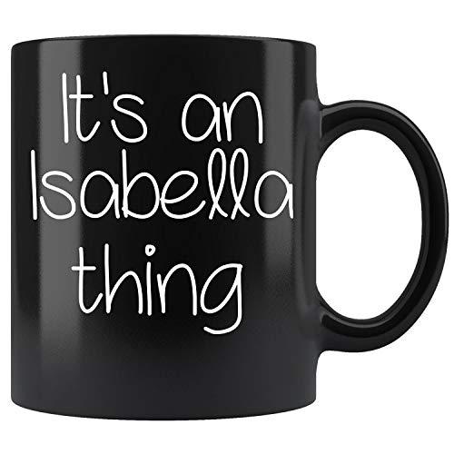 IT'S AN ISABELLA THING Funny Birthday Women Name Gift Idea Coffee Mug 11oz Tea Cups Gift