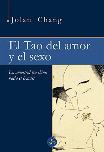 El Tao Del Amor Y El Sexo: La ancestral vía china hacia el éxtasis (Neo-Sex)
