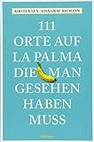111 Orte auf La Palma die man gesehen haben muss - Reiseführer