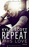Repeat This Love von Kylie Scott