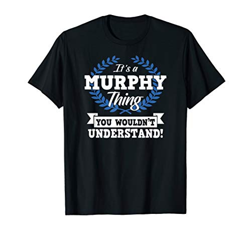 It's A Murphy Thing You Wouldn't Understand Name T-Shirt