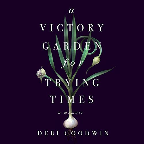 A Victory Garden for Trying Times cover art