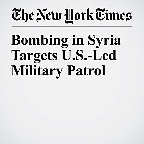 『Bombing in Syria Targets U.S.-Led Military Patrol』のカバーアート