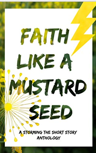 Faith Like a Mustard Seed: A Storming the Short Story Anthology (English Edition)