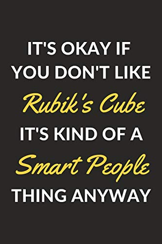 It's Okay If You Don't Like Rubik's Cube It's Kind Of A Smart People Thing Anyway: A Rubik's Cube Journal Notebook to Write Down Things, Take Notes, ... or Keep Track of Habits (6' x 9' - 120 Pages)