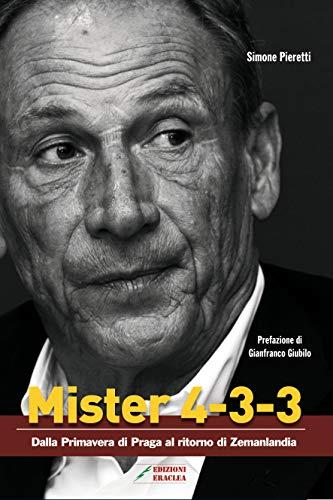 Mister 4-3-3: Dalla Primavera di Praga al ritorno di Zemanlandia (Italian Edition)