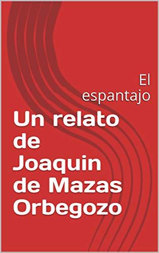 Un relato de Joaquin de Mazas Orbegozo: El espantajo (Spanish Edition)