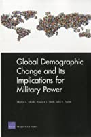 Global Demographic Change and Its Implications for Military Power (Rand Corporation Monograph)