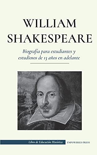 William Shakespeare - Biografía para estudiantes y estudiosos de 13 años en adelante: (La verdadera historia de su vida como gran autor) (Libro de Educación Histórica)