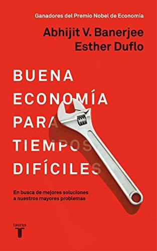 Buena economía para tiempos difíciles: En busca de mejores soluciones a nuestros mayores problemas