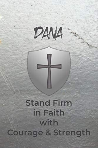 Dana Stand Firm in Faith with Courage & Strength: Personalized Notebook for Men with Bibical Quote from 1 Corinthians 16:13