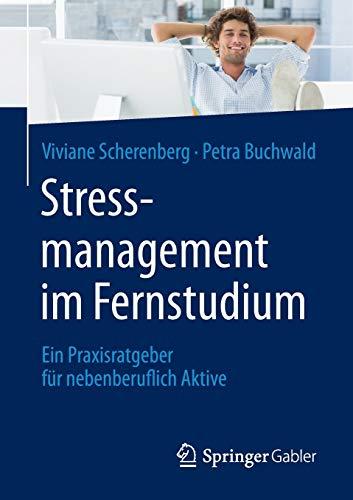 Stressmanagement im Fernstudium: Ein Praxisratgeber für nebenberuflich Aktive