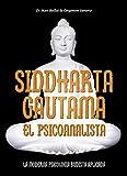 Siddharta Gautama. El psicoanalista: La moderna psicolog'a budista aplicada