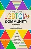 Du bist nicht allein! LGBTQIA+ Community Handbuch: Wie Du Dich selbst finden kannst, Schritt für Schritt - inneres und äußeres Coming-out