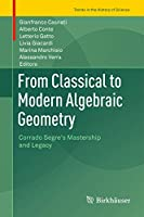 From Classical to Modern Algebraic Geometry: Corrado Segre's Mastership and Legacy (Trends in the History of Science)