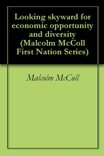 Looking skyward for economic opportunity and diversity (Malcolm McColl First Nation Series Book 6)