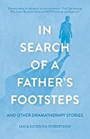In Search of a Father's Footsteps: And Other Dramatherapy Stories