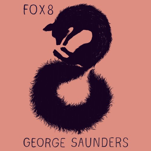 Fox 8     A Story              By:                                                                                                                                 George Saunders                               Narrated by:                                                                                                                                 George Saunders                      Length: 37 mins     384 ratings     Overall 4.6