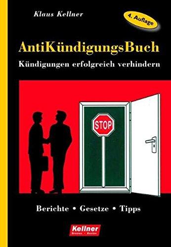 AntiKündigungsBuch: Kündigungen erfolgreich verhindern. Berichte - Gesetze - Tipps