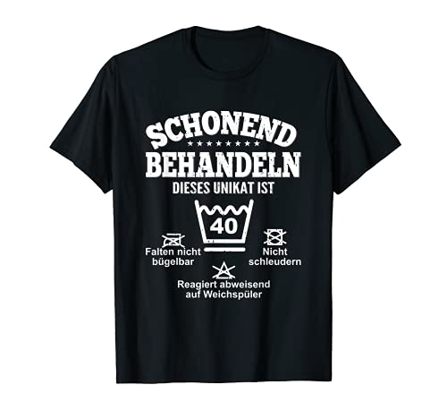 Schonend Behandeln Dieses Unikat Ist 40. Geburtstag T-Shirt
