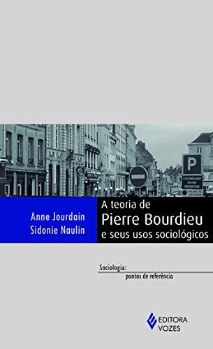 Teoria de Pierre Bourdieu e seus usos sociológicos
