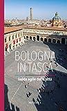 Bologna in tasca. Guida agile della città