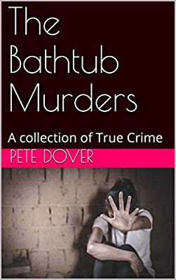 The Bathtub Murders: A collection of True Crime