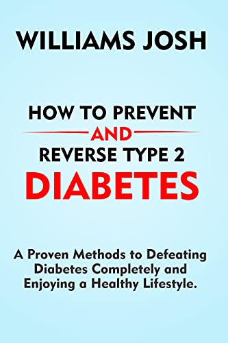 How to Prevent And Reverse Type 2 Diabetes: A Proven Methods to Defeating Diabetes Completely and Enjoying a Healthy Lifestyle. (English Edition)