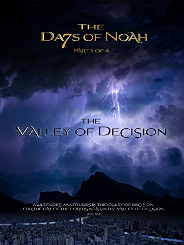 The Days of Noah: The Valley of Decision - Part 3 of 4