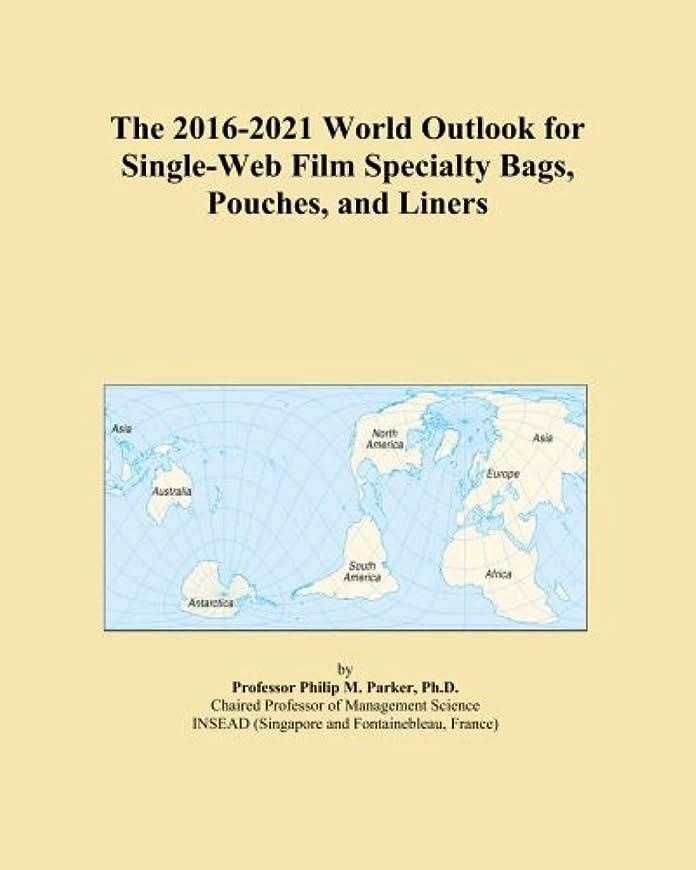 前提条件順応性ブレイズThe 2016-2021 World Outlook for Single-Web Film Specialty Bags, Pouches, and Liners