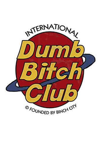 Dumb Bitch Club Notebook: (110 Pages, Lined, 6 x 9)