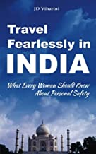 Travel Fearlessly in India: What Every Woman Should Know About Personal Safety (Enjoying India Guides)