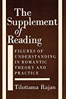 The Supplement of Reading: Figures of Understanding in Romantic Theory and Practice