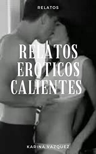 RELATOS EROTICOS CALIENTES de Karina Vazquez