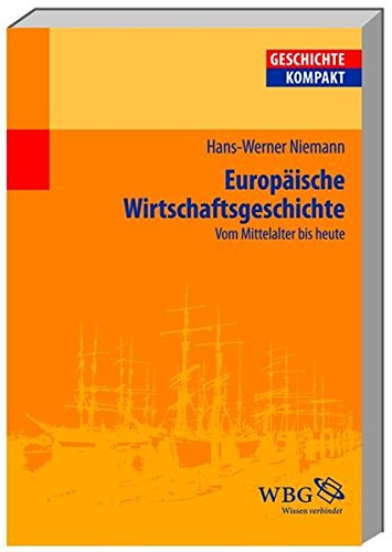 Europäische Wirtschaftsgeschichte: Vom Mittelalter bis heute (Geschichte kompakt)