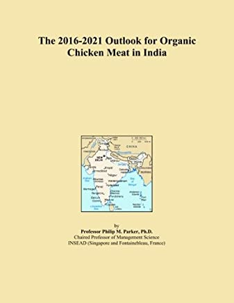 The 2016-2021 Outlook for Organic Chicken Meat in India