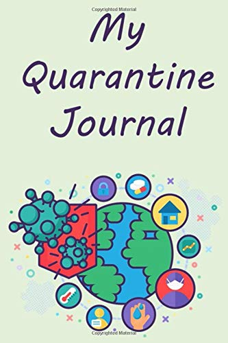 My Quarantine Journal: Awesome Journal to Keep Daily notes and thoughts memories During Quarantine - Size 6x9, 110 Pages, Soft Cover, Matte-Finish